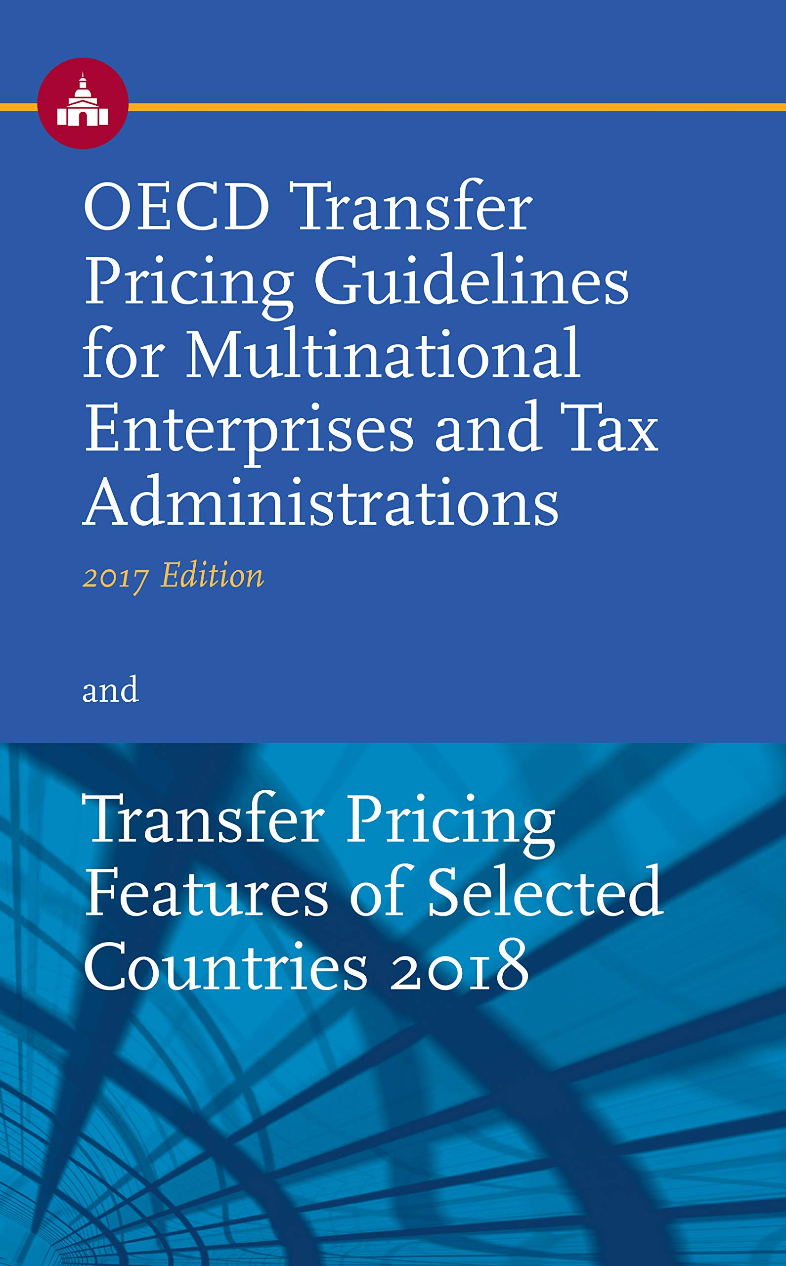 OECD Transfer Pricing Guidelines for Multinational Enterprises and Tax Administrations (2017 Edition) and Transfer Pricing Features of Selected Countries 2018